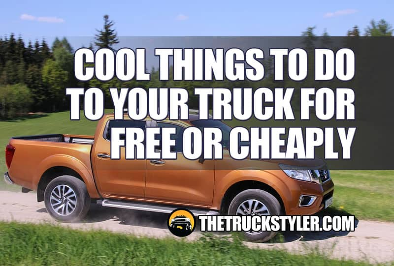 Cool Things to Do to Your Truck Free & Cheap