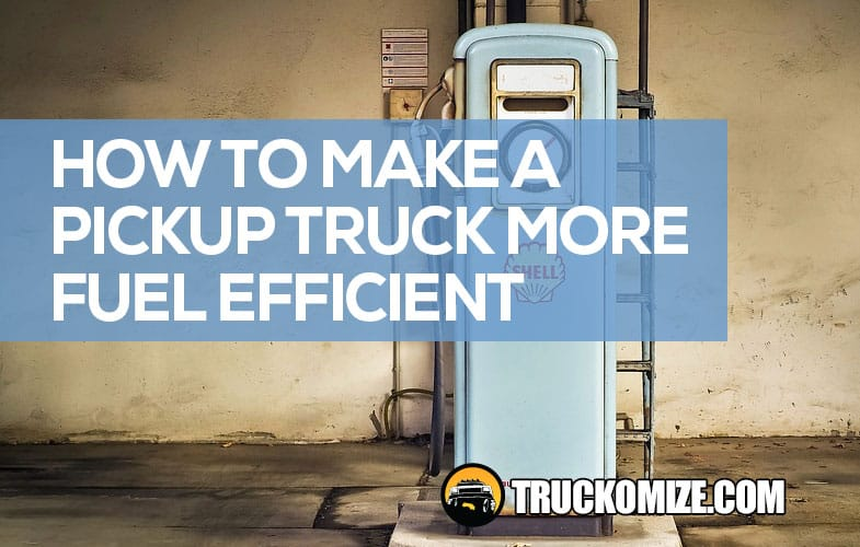 How to Make a Pickup Truck More Fuel Efficient