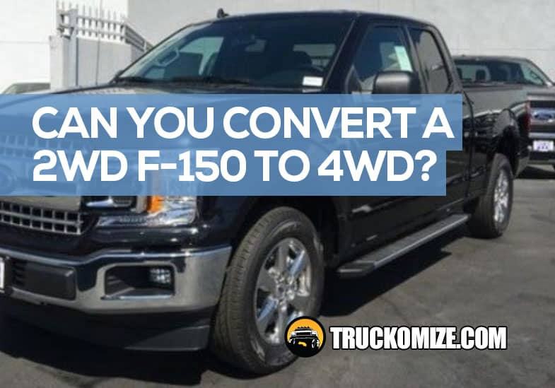 2WD to 4WD conversion ford F-150